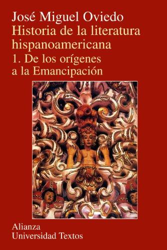 Historia de la literatura hispanoamericana 1: De los origenes a la emancipacion (Spanish Edition): ...