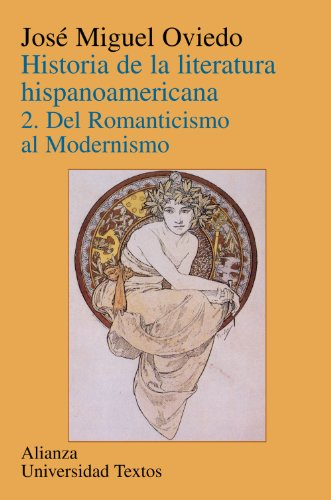 9788420681634: 2: Historia de la literatura hispanoamericana / History of the Spanish American Literature: Del romanticismo al modernismo / Romanticism to Modernism ... / Alianza University Texts) (Spanish Edition)