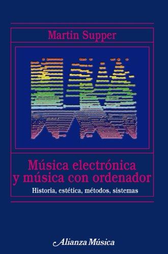 9788420681696: Musica electronica y musica con ordenador/ Electronic and Computer Music: Historia, Estetica, Metodos, Sistemas (Spanish Edition)