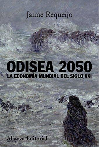 Odisea 2050 : la economía mundial del: Requeijo González, Jaime