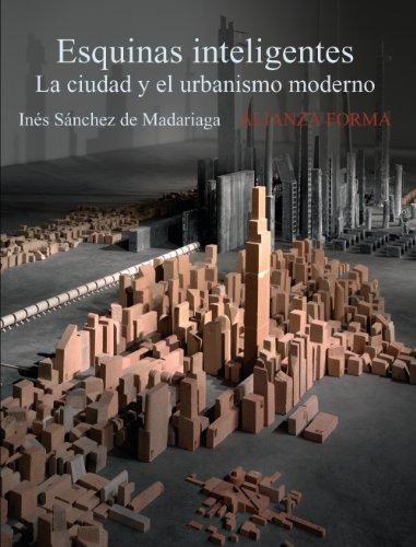 ESQUINAS INTELIGENTES: LA CIUDAD Y EL URBANISMO MODERNO: Sánchez de Madariaga, Inés