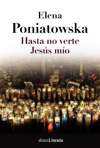 Hasta no verte Jesús mÃo: Elena Poniatowska
