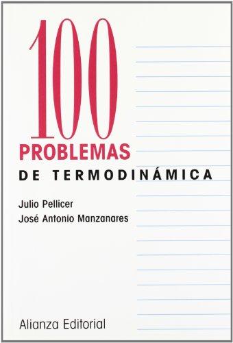 100 PROBLEMAS DE TERMODINÁMICA: José Antonio Manzanares, Julio Pellicer