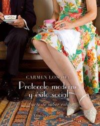 Protocolo moderno y éxito social / Modern: Losada, Carmen