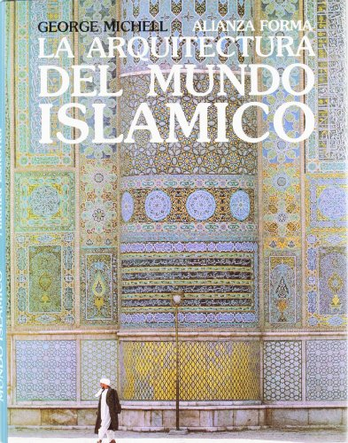 9788420690278: La arquitectura del mundo islámico: Su historia y significado social (Alianza Forma (Af) - Serie Especial)