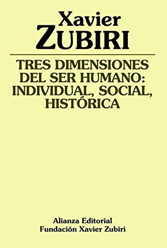 TRES DIMENSIONES DEL SER HUMANO: INDIVIDUAL, SOCIAL: ZUBIRI, Xavier (San