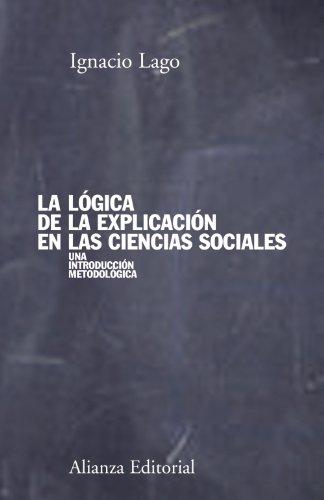 9788420691176: La logica de la explicacion en las ciencias sociales / the Logic of Explanation in the Social Sciences (Spanish Edition)