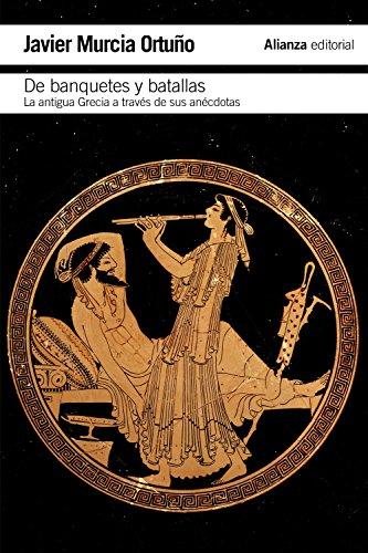 9788420693415: De banquetes y batallas: La antigua Grecia a través de su historia y de sus anécdotas (El libro de bolsillo - Historia)