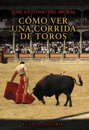 9788420693538: Como ver una corrida de toros / How to Watch a Bullfight: Manual De Tauromaquia Para Nuevos Aficionados / Bullfighting Guide for New Fans (Spanish Edition)