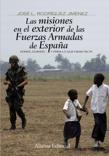 9788420693910: Las misiones en el exterior de las Fuerzas Armadas de España: Donde, cuando. y para lo que haga falta (Alianza Ensayo)
