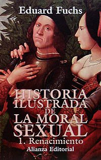 9788420694627: Historia ilustrada de la moral sexual/ illustrated History of Moral Sexuality: Renacimiento (Spanish Edition)