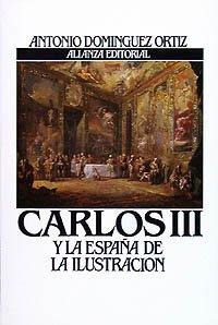 CARLOS III Y LA ESPAÑA DE LA: DOMÍNGUEZ ORTIZ, Antonio