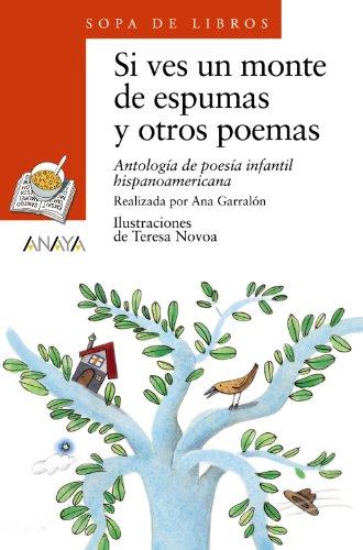 9788420700199: Si ves un monte de espumas y otros poemas: Antología de poesía infantil hispanoamericana: 44 (Literatura Infantil (6-11 Años) - Sopa De Libros) - 9788420700199