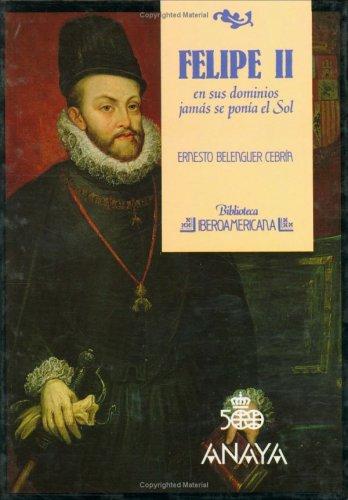 9788420731162: Felipe II: En sus dominios jamás se ponía el sol (Biblioteca iberoamericana) (Spanish Edition)