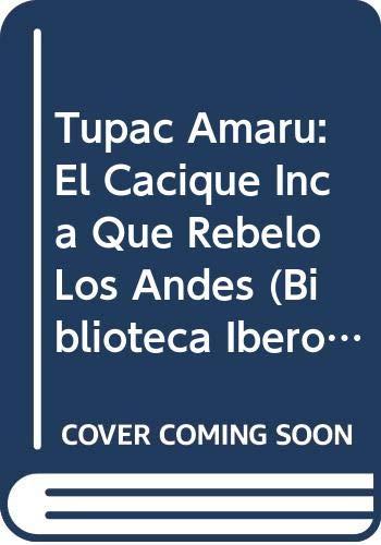 9788420731353: Tupac Amaru: El Cacique Inca Que Rebelo Los Andes (Biblioteca Iberoamericana/Biographies)