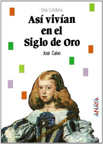 9788420735498: Así vivían en el Siglo de Oro: Asi Vivian En El Siglo De Oro (Historia - Biblioteca Básica De Historia - Serie «Vida Cotidiana»)