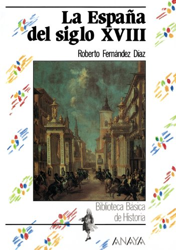 La Espana del siglo XVIII / XVIII Century Spain (Biblioteca Basica De Historia / Basic ...