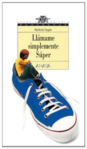9788420741543: Llámame simplemente Súper (Libros Para Jóvenes - Espacio Abierto)