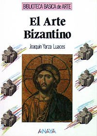 9788420742205: El arte bizantino (Arte - Biblioteca Básica De Arte - Serie «General»)