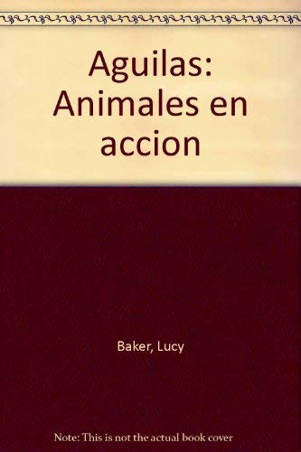 Aguilas: Animales en accion (Spanish Edition): Baker, Lucy