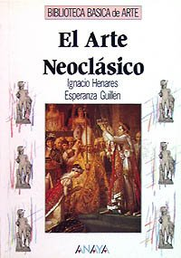 El arte neoclasico/ The Neoclassical art (Spanish: Esperanza Guillen, Ignacio