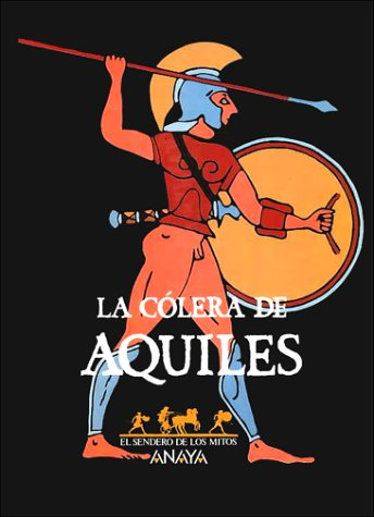9788420749358: La colera de Aquiles / the Anger of Achilles (Sendero De Los Mitos) (Spanish Edition)