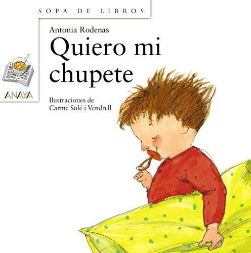 9788420784618: Quiero Mi Chupete (Sopa De Libros/ Soup of Books) (Spanish Edition)