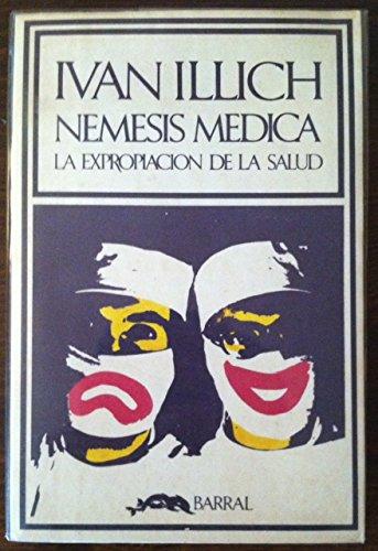 Némesis Médica. La Expropiación De La Salud: Ivan Illich