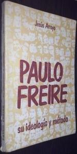 Paulo Freire. Su ideología y método,: Arroyo Lasa, Jesús