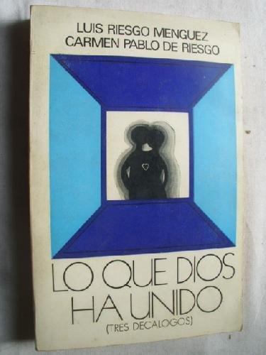 Lo que Dios ha unido: Luis Riesgo Menguez
