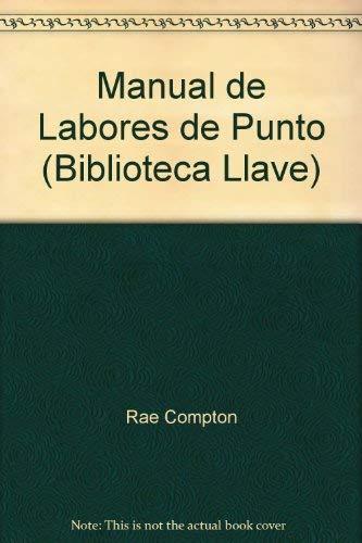 Manual de Labores de Punto (Biblioteca Llave) (8421402129) by Rae Compton