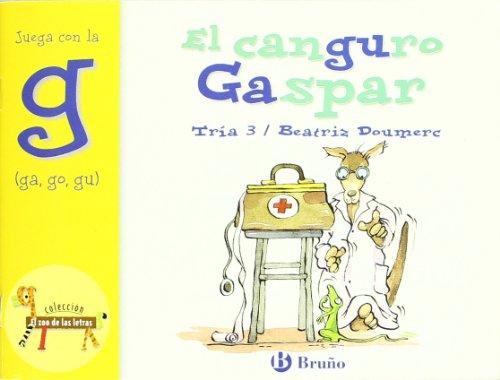 El canguro Gaspar / Gaspar the Kangaroo: Juega Con La G (Ga, Go, Gu) / Play with G (Ga, ...