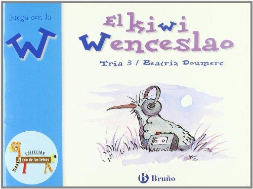 9788421635896: El kiwi Wenceslao: Juega con la w (Castellano - A Partir De 3 Años - Libros Didácticos - El Zoo De Las Letras)
