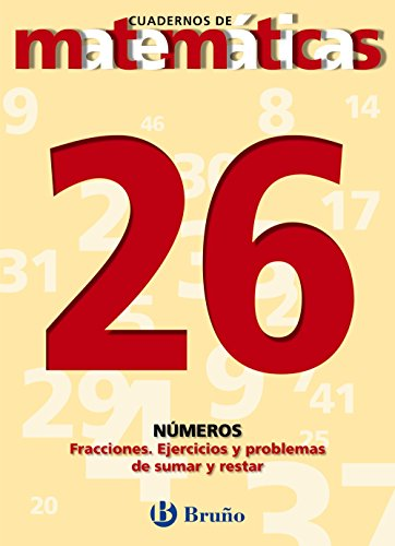 9788421642047: 26: Cuadernos de matematicas / Math Workbooks: Numeros: Fracciones. Ejercicios Y Problemas De Sumar Y Restar / Numbers: Fractions. Exercises and Problems to Add and Subtract (Spanish Edition)
