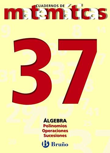 9788421642153: 37. Polinomios. Operaciones. Sucesiones (Castellano - Material Complementario - Cuadernos De Matemáticas) - 9788421642153