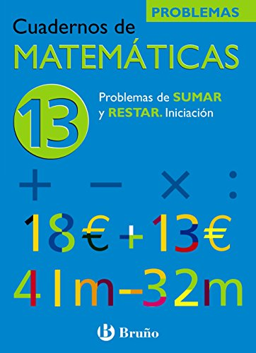 9788421656808: 13: Problemas de sumar y restar / Addition and Subtraction Problems: Iniciacion / Beginners (Cuadernos de matematicas / Math Workbook) (Spanish Edition)