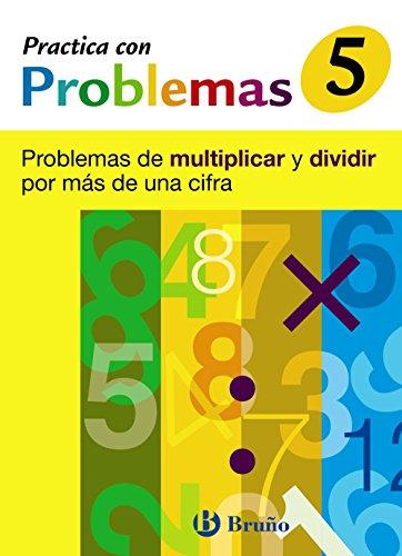 9788421656945: 5 Practica con problemas de multiplicar y dividir más de 1 cifra (Castellano - Material Complementario - Practica Con Problemas) - 9788421656945: ... de multiplicar y dividir por más de una cifra