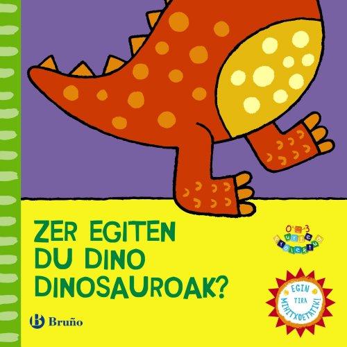 9788421679517: Zer Egiten Du Dino Dinosaurioak? (Euskara - 0 Urte + - 0-3 Urte Proiektua - Manipulatives Liburuak)
