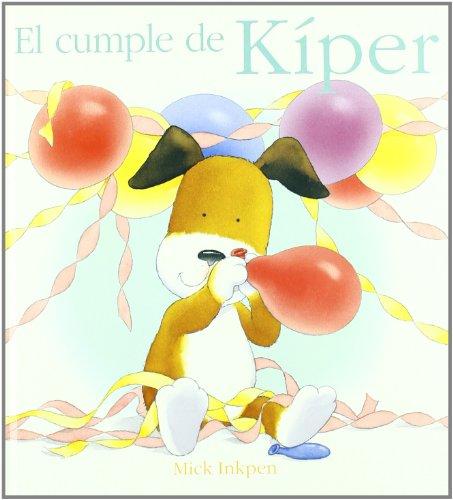 El cumple de Kiper / Kipper's Birthday (Spanish Edition) (8421682172) by Inkpen, Mick