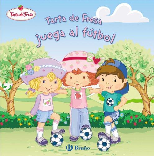 9788421683231: Tarta de Fresa juega al fútbol (Castellano - Bruño - Tarta De Fresa)