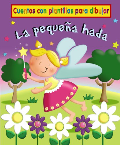 La pequena hada / The Little Fairy: Cuentos Con Plantillas Para Dibujar / Stories With Stencil for Drawing (Spanish Edition) (8421687042) by Goldsack, Gaby