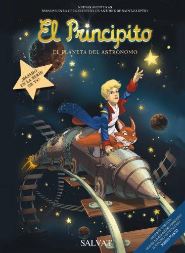 9788421688151: El planeta del astrónomo / Planet of the Astronomer: Nuevas aventuras basadas en la obra maestra de Antoine de Saint-Exupéry: El Principito / New ... of Antoine De Saint-e (Spanish Edition)