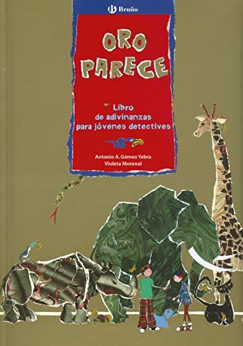 ORO PARECE. LIBRO DE ADIVINANZAS PARA JÓVENES DETECTIVES: Antonio A. Gómez Yebra; Violeta Monreal