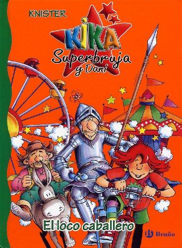 9788421693803: El loco caballero (Castellano - A Partir De 6 Años - Personajes Y Series - Kika Superbruja Y Dani)