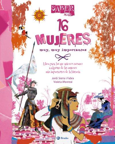 9788421699577: 16 Mujeres muy, muy importantes / 16 Women very, very important: Libro para los que quieren conocer a algunas de las mujeres más importantes de la ... (Saber Más / Learn More) (Spanish Edition)