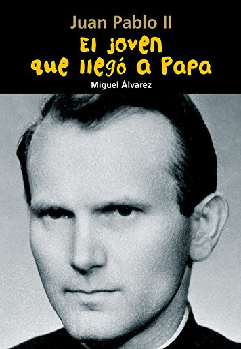 9788421843086: El joven que llegó a Papa: Juan Pablo II (Biografía joven) (Spanish Edition)