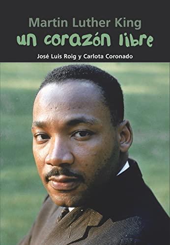 Un corazón libre: Martin Luther King (Biografía: Roig, José Luis;
