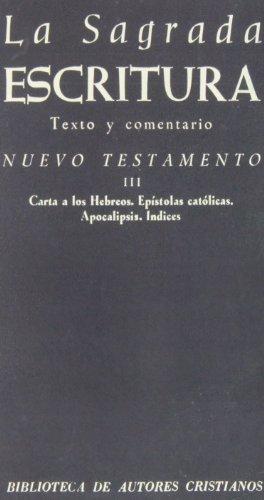 La Sagrada Escritura. Nuevo Testamento.Vol. III: Carta a los Hebreos. Epístolas católicas. Apocalipsis. Índices - Miguel ; ed. lit. Biblia. N.T. ; Nicolau Pons