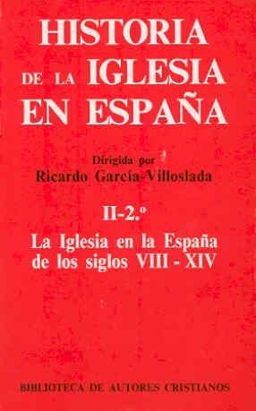 Historia de la Iglesia en España, I-2º. La Iglesia en la España de los siglos VIII - XIV - Fernández Conde, Francisco Javier; García-Villoslada, Ricardo