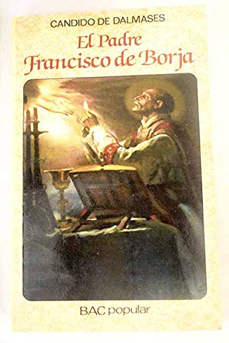 El Padre Francisco de Borja (BAC popular) (Spanish Edition): Dalmases, Candido de